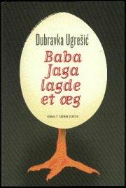 Dubravka Ugresic: Baba Jaga lagde et æg