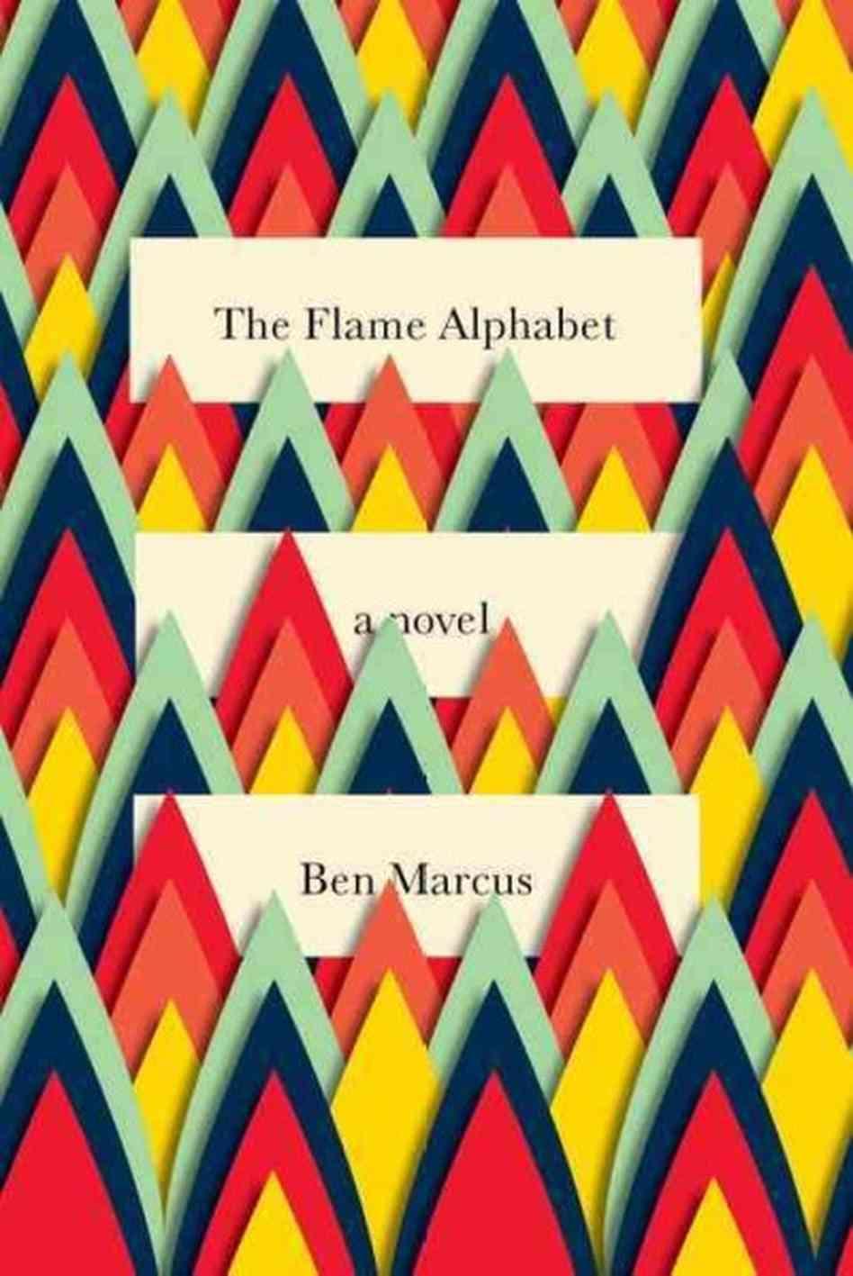Ben Marcus: The Flame Alphabet