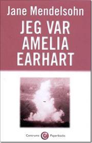 Jane Mendelsohn: Jeg var Amelia Earhart
