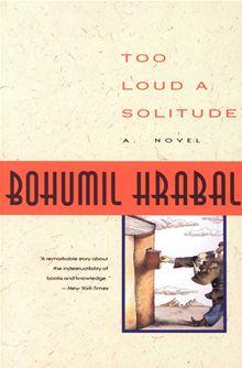 Bohumil Hrabal: Too Loud a Solitude