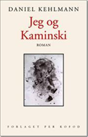 Daniel Kehlmann: Jeg og Kaminski