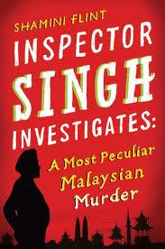 Shamini Flint: Inspector Singh Investigates: A Most Peculiar Malaysian Murder