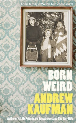 Andrew Kaufman: Born Weird