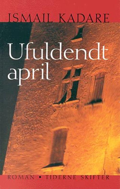 Ismail Kadaré: Ufuldendt april