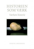 Dorthe Jørgensen: Historien som værk. Værkets historie