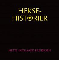 Mette Østgaard Henriksen: Heksehistorier & Lesbiske eventyr om mænd