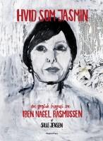 Sille Jensen: Hvid som jasmin. En grafisk biografi om Iben Nagel Rasmussen