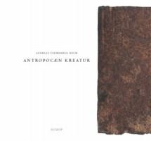 Andreas Vermehren Holm: Antropocæn kreatur