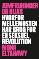 Mona Eltahawy: Jomfruhinder og hijab. Hvorfor Mellemøsten har brug for en seksuel revolution