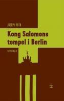 Joseph Roth: Kong Salomons tempel i Berlin. Reportager 1920-1930