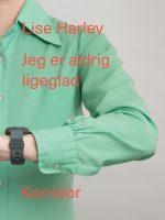 Lise Harlev: Jeg er aldrig ligeglad