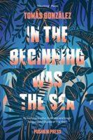 Tomás González: In the Beginning Was the Sea