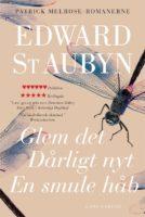 Edward St Aubyn: Glem det – Dårligt nyt – En smule håb (Patrick Melrose-romanerne #1-3)