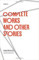 Augusto Monterroso: Complete Works and Other Stories