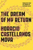 Horacio Castellanos Moya: The Dream of My Return