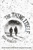 Adam Roberts: The Thing Itself
