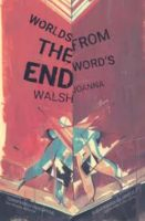Joanna Walsh: Worlds from the Word's End